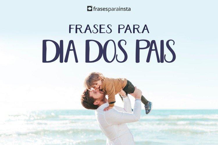 Frases para Dia dos Pais - Mensagens de Feliz dia dos Pais
