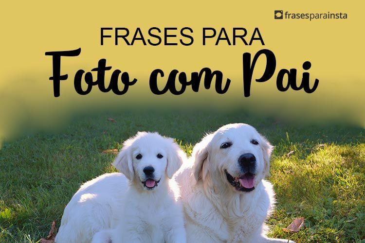 Frases para Foto com Pai