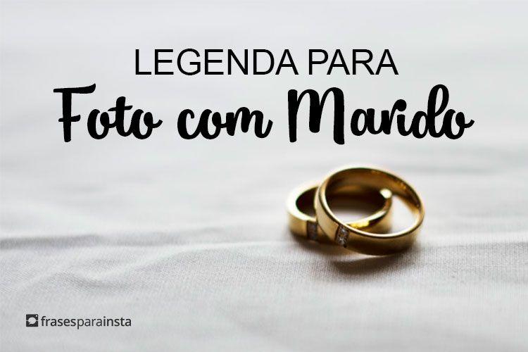 Legendas Para Foto Com Marido Frases Para Instagram