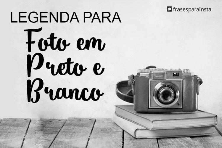 Legenda Para Foto Em Preto E Branco Frases Para Instagram