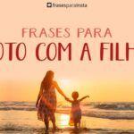 Frases Para Foto com Filha (Foto de Mãe e Filha)