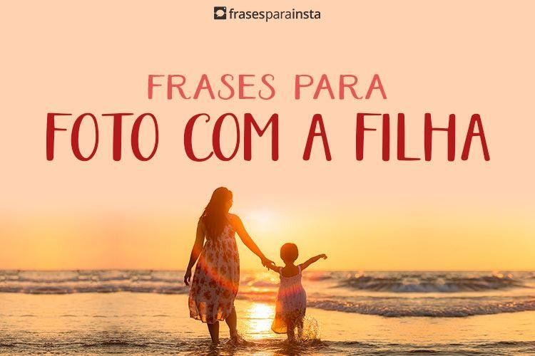 Frases Para Foto com Filha (Foto de Mãe e Filha) 3
