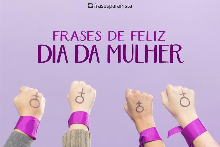 Feliz Dia Da Mulher! Frases Para Mulheres Poderosas e Guerreiras 27