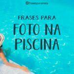 Frases Para Fotos na Piscina
