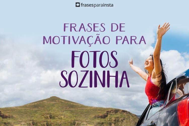 Frases De Motivação Para Fotos Sozinha 12