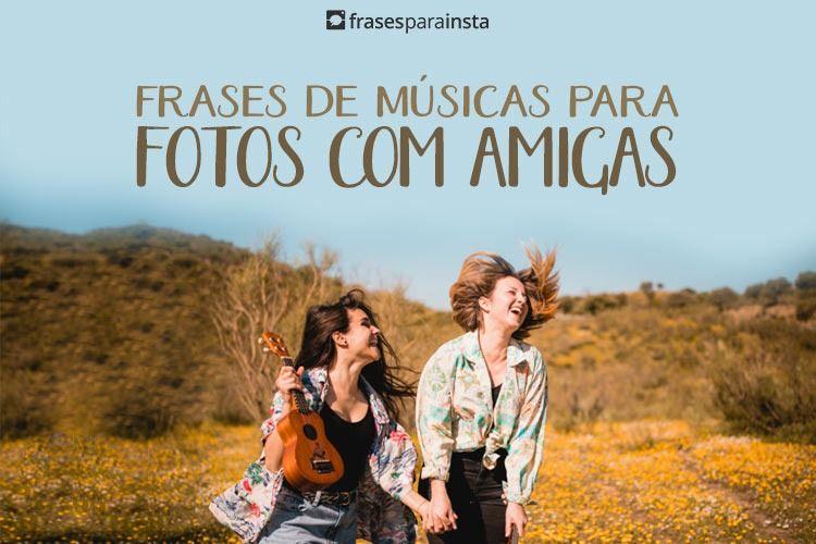 Frases de Músicas para Fotos com Amigas