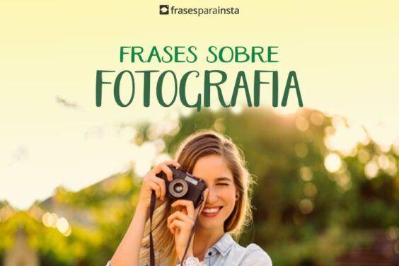 Frases sobre Fotografia para quem Ama ser Fotógrafo 6