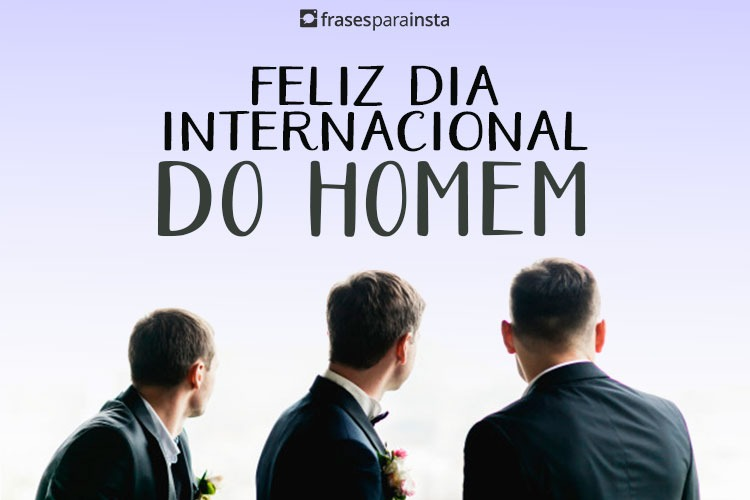 Feliz Dia Internacional do Homem - Frases para o Dia do Homem