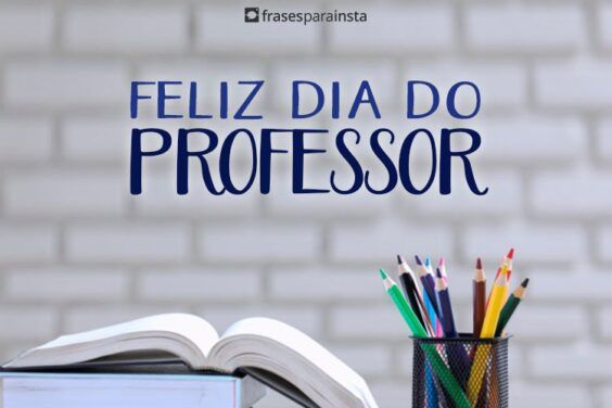 Feliz Dia do Professor - Frases para Homenagear os Professores 5