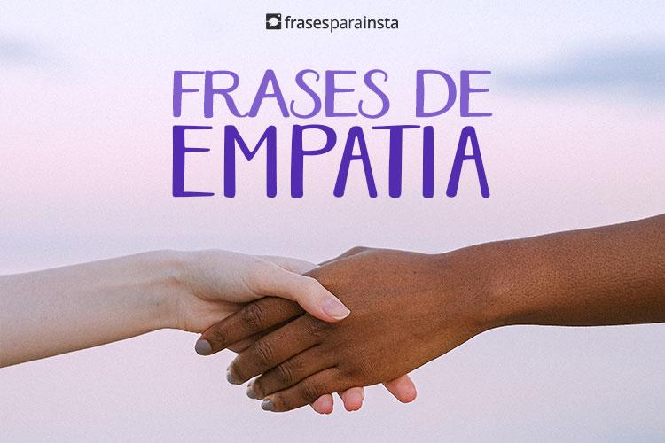 Frases sobre empatia: Se coloque no meu Lugar antes de Falar