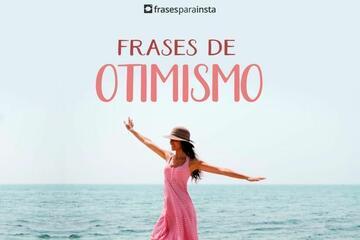 130 Frases de Otimismo Encorajadoras E Cheias De Fé