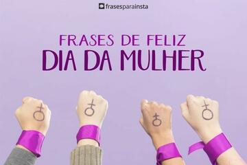 Feliz Dia Da Mulher! Frases Para Mulheres Poderosas e Guerreiras