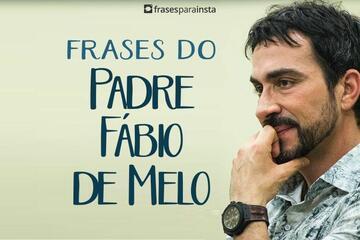 Frases Padre Fábio de Melo repletas de Fé para Você!