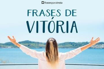 Frases de Vitória; Para quem é Ou Deseja ser Um vencedor!