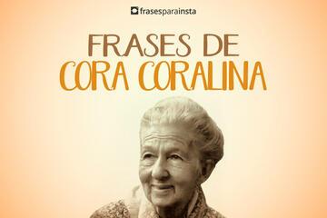 Frases de Cora Coralina: Se inspire!
