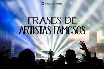 Frases de Artistas: Famosos que Inspiram!
