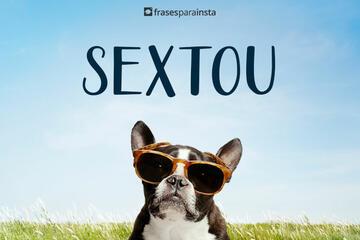 Sextou! Frases para sua Sexta